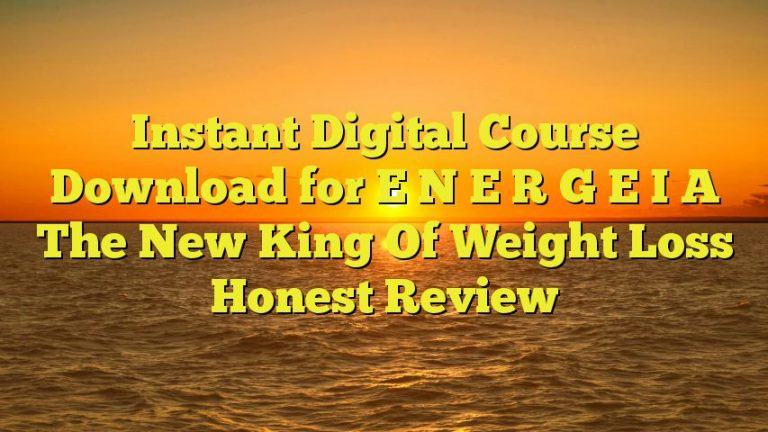 Instant Digital Course Download for E N E R G E I A The New King Of Weight Loss Honest Review