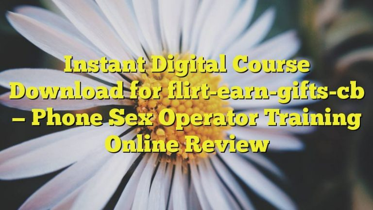 Instant Digital Course Download for flirt-earn-gifts-cb — Phone Sex Operator Training Online Review