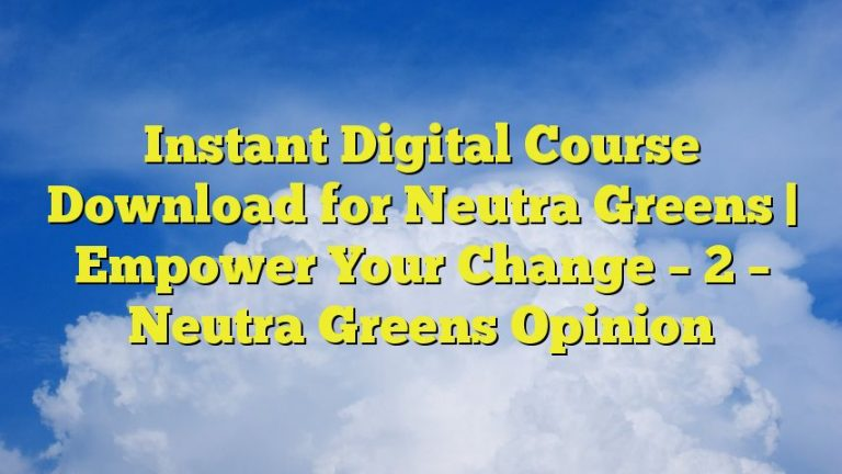 Instant Digital Course Download for Neutra Greens | Empower Your Change – 2 – Neutra Greens Opinion
