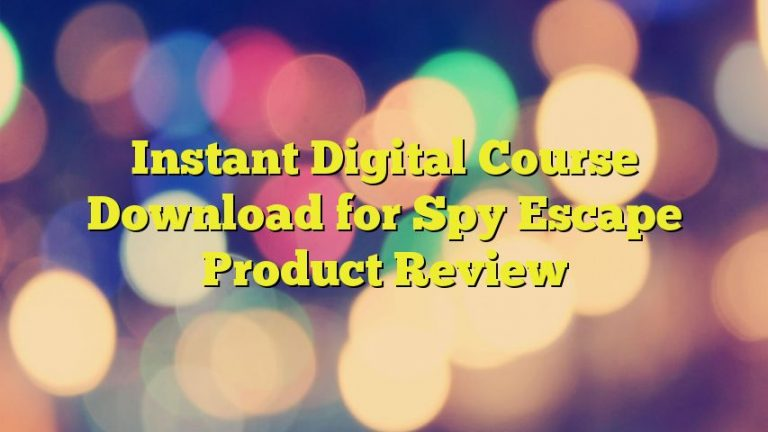 Instant Digital Course Download for Spy Escape Product Review