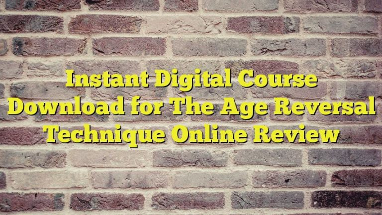 Instant Digital Course Download for The Age Reversal Technique Online Review