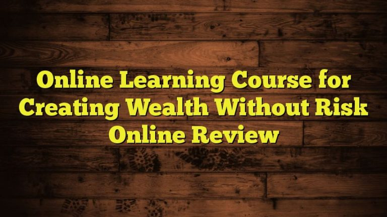 Online Learning Course for Creating Wealth Without Risk Online Review