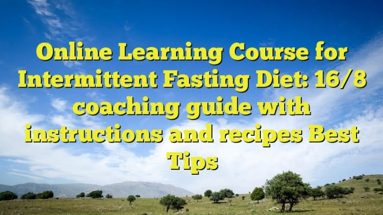 Online Learning Course for Intermittent Fasting Diet: 16/8 coaching guide with instructions and recipes Best Tips