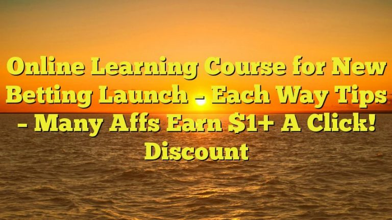 Online Learning Course for New Betting Launch – Each Way Tips – Many Affs Earn $1+ A Click! Discount