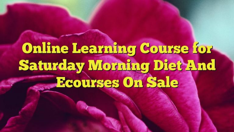 Online Learning Course for Saturday Morning Diet And Ecourses On Sale