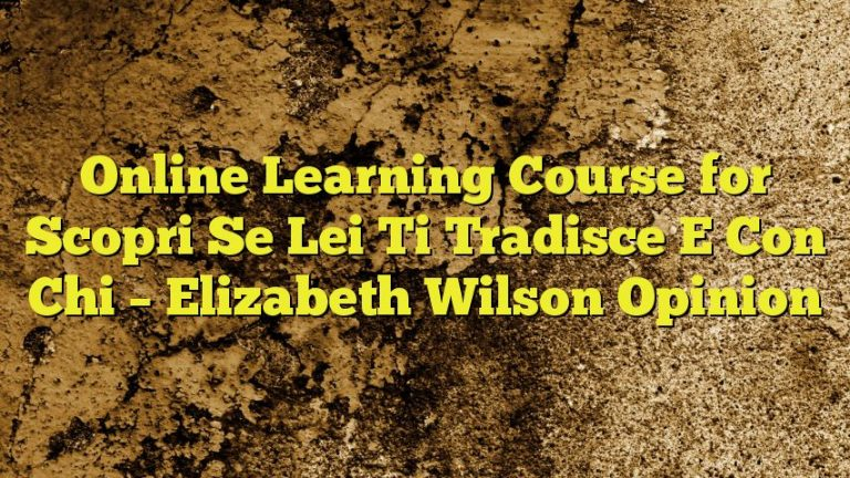 Online Learning Course for Scopri Se Lei Ti Tradisce E Con Chi – Elizabeth Wilson Opinion