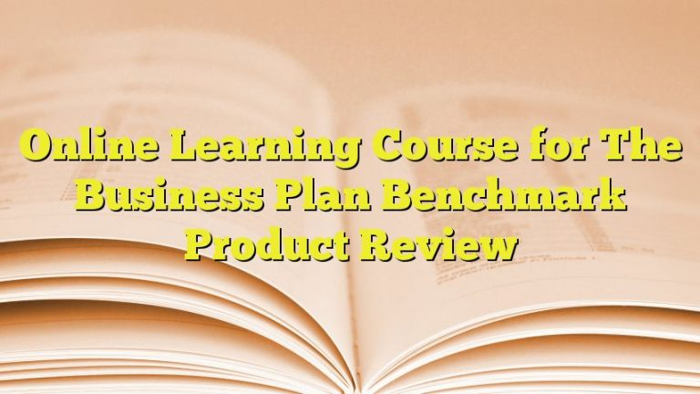 Online Learning Course for The Business Plan Benchmark Product Review