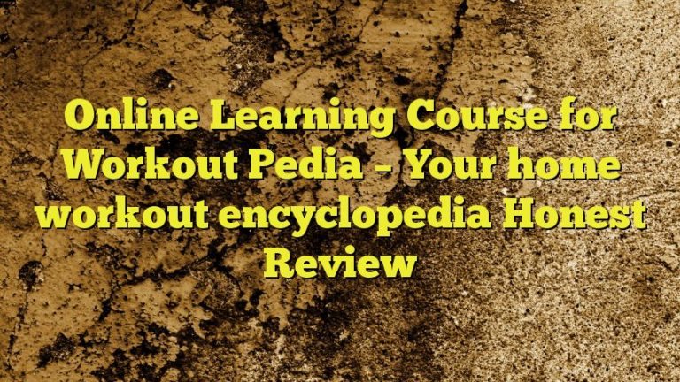 Online Learning Course for Workout Pedia – Your home workout encyclopedia Honest Review